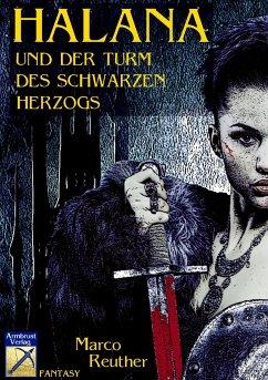 Halana und der Turm des Schwarzen Herzogs - Reuther, Marco