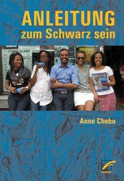 Anleitung zum Schwarz sein (eBook, ePUB) - Chebu, Anne
