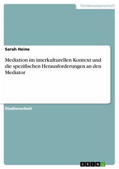 Mediation im interkulturellen Kontext und die spezifischen Herausforderungen an den Mediator (eBook, PDF)