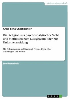 Die Religion aus psychoanalytischer Sicht und Methoden zum Lustgewinn oder zur Unlustvermeidung - Charbonnier, Anna-Lena