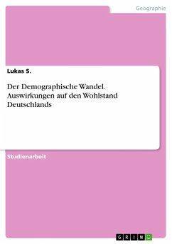 Der Demographische Wandel. Auswirkungen auf den Wohlstand Deutschlands