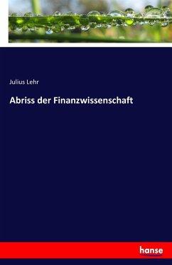 9783743315372 - Lehr, Julius: Abriss der Finanzwissenschaft - Buch