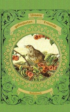 Unsere gefiederten Freunde (Notizbuch Vogel)