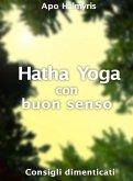 Hatha Yoga con buon senso: consigli dimenticati (eBook, ePUB)