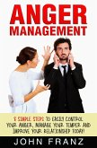 Anger Management: 8 Simple Steps to Easily Control Your Anger, Manage Your Temper and Improve Your Relationship Today! (eBook, ePUB)