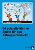 54 schnelle Mathe-Spiele für den Anfangsunterricht (1. Klasse)