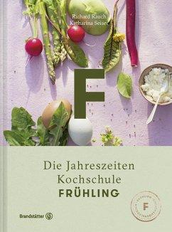 Die Jahreszeiten Kochschule Frühling - Rauch, Richard; Seiser, Katharina