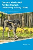 German Wirehaired Pointer (Deutsch Drahthaar) Training Guide German Wirehaired Pointer Training Includes