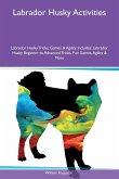 Labrador Husky Activities Labrador Husky Tricks, Games & Agility Includes