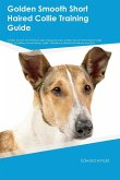 Golden Smooth Short Haired Collie Training Guide Golden Smooth Short Haired Collie Training Includes