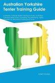 Australian Yorkshire Terrier Training Guide Australian Yorkshire Terrier Training Includes