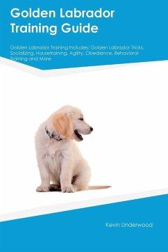 Golden Labrador Training Guide Golden Labrador Training Includes - Smith, Gavin