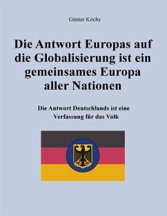 Die Antwort Europas auf die Globalisierung ist ein gemeinsames Europa aller Nationen - Köchy, Günter