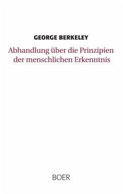 Abhandlung über die Prinzipien der menschlichen Erkenntnis - Berkeley, George