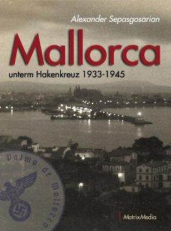 Mallorca unterm Hakenkreuz - Sepasgosarian, Alexander