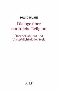 Dialoge über natürliche Religion. Über Selbstmord und Unsterblichkeit der Seele