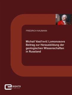 Michail Vasil'evič Lomonosovs Beitrag zur Herausbildung der geologischen Wissenschaften in Russland (eBook, ePUB) - Naumann, Friedrich