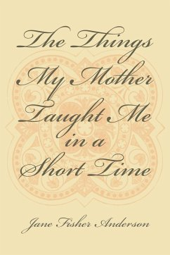 The Things My Mother Taught Me in a Short Time - Anderson, Jane Fisher