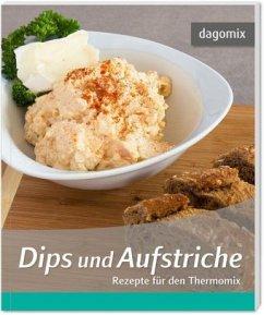 Dips und Aufstriche - Rezepte für den Thermomix - Dargewitz, Gabriele; Dargewitz, Andrea