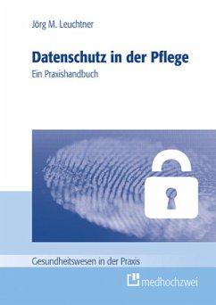 Datenschutz in der Pflege - Leuchtner, Jürgen
