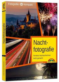 Nachtfotografie - Perfekte Nachtaufnahmen leicht gemacht - Kettermann, Karsten