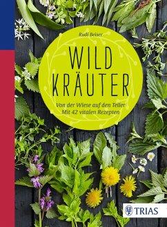 Wildkräuter (eBook, PDF) - Beiser, Rudi
