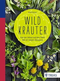 Wildkräuter (eBook, ePUB) - Beiser, Rudi