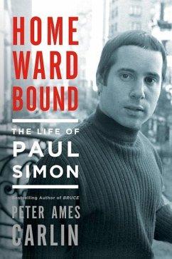 Homeward Bound: The Life of Paul Simon - Carlin, Peter Ames