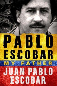 Pablo Escobar: My Father - Escobar, Juan Pablo