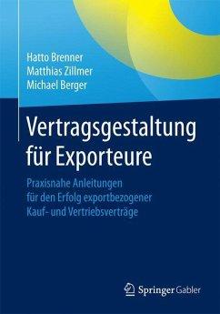 Vertragsgestaltung für Exporteure - Brenner, Hatto;Zillmer, Matthias;Berger, Michael