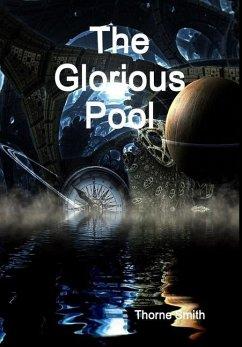 The Glorious Pool - Smith, Thorne