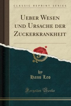 Ueber Wesen Und Ursache Der Zuckerkrankheit (Classic Reprint)