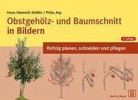 Obstgehölz- und Baumschnitt in Bildern - Möller, Hans-Heinrich; Arp, Pirko