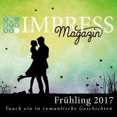 Impress Magazin Frühling 2017 (Februar-April): Tauch ein in romantische Geschichten (eBook, ePUB)