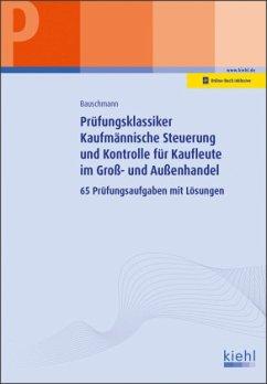 Prüfungsklassiker Kaufmännische Steuerung und Kontrolle für Kaufleute im Groß- und Außenhandel - Bauschmann, Erwin