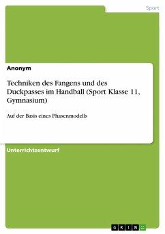 Techniken des Fangens und des Duckpasses im Handball (Sport Klasse 11, Gymnasium) (eBook, PDF)