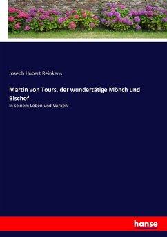 Martin von Tours, der wundertätige Mönch und Bischof