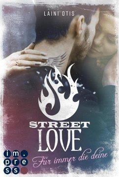 Street Love. Für immer die deine (Street Stories 1) (eBook, ePUB) - Dylan, Cat; Otis, Laini