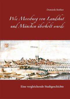 Wie Moosburg von Landshut und München überholt wurde (eBook, ePUB)