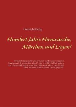 Hundert Jahre Hirnwäsche, Märchen und Lügen! (eBook, ePUB)