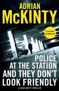 Police at the Station and They Don't Look Friendly (eBook, ePUB) - McKinty, Adrian