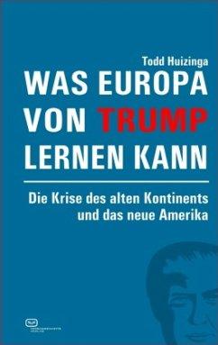 Was Europa von Trump lernen kann - Huizinga, Todd