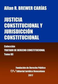 Justicia Constitucional y Jurisdicción Constitucional. Tomo XII. Colección Tratado de Derecho Constitucional - Brewer-Carias, Allan R.