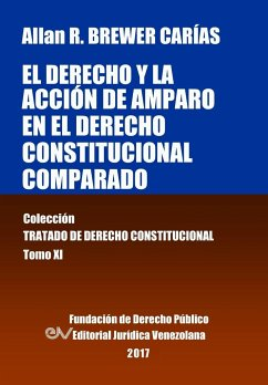 El derecho y la acción de amparo en el derecho constitucional comparado. Tomo XI. Colección Tratado de Derecho Constitucional - Brewer-Carias, Allan R.