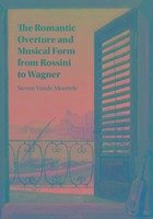 The Romantic Overture and Musical Form from Rossini to Wagner - Vande Moortele, Steven