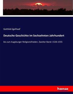 Deutsche Geschichte im Sechzehnten Jahrhundert - Egelhaaf, Gottlob