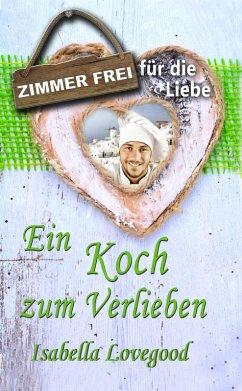Ein Koch zum Verlieben (eBook, ePUB) - Lovegood, Isabella