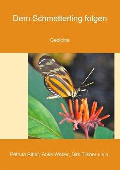 Dem Schmetterling folgen (eBook, ePUB) - Weber, Anke; Tilsner, Dirk; Ritter, Petruta