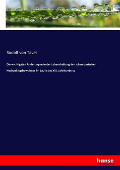 Die wichtigsten Änderungen in der Lebenshaltung der schweizerischen Hochgebirgsbewohner im Laufe des XIX. Jahrhunderts