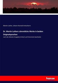 Dr. Martin Luthers sämmtliche Werke in beiden Originalsprachen